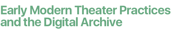 Early Modern Theater Practices and the Digital Archive