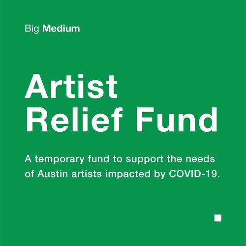 "<p><a href=""https://www.bigmedium.org/artistrelieffund"">Big Medium hosts a temporary fund for Austin artists impacted by COVID-19.</a></p>"