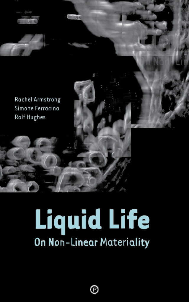"""<p class=""""""""><strong><a href=""""https://punctumbooks.com/titles/liquid-life-on-non-linear-materiality/"""">Liquid Life: On Non-Linear Materiality</a></strong></p><p class="""""""">by&nbsp;<a href=""""https://punctumbooks.com/people/rachel-armstrong/"""">Rachel Armstrong</a></p>"""