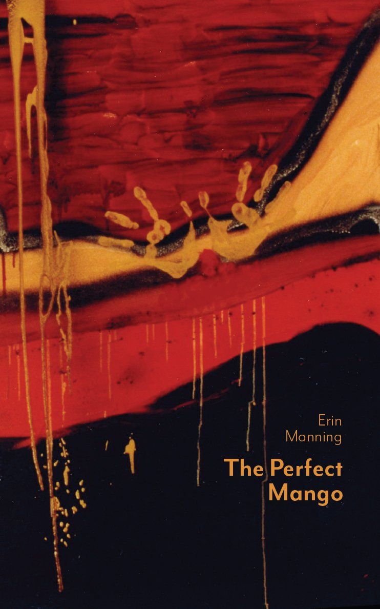 """<p class=""""""""><strong><a href=""""https://punctumbooks.com/titles/the-perfect-mango/"""">The Perfect Mango</a></strong></p><p class="""""""">by&nbsp;<a href=""""https://punctumbooks.com/people/erin-manning-2/"""">Erin Manning</a></p>"""