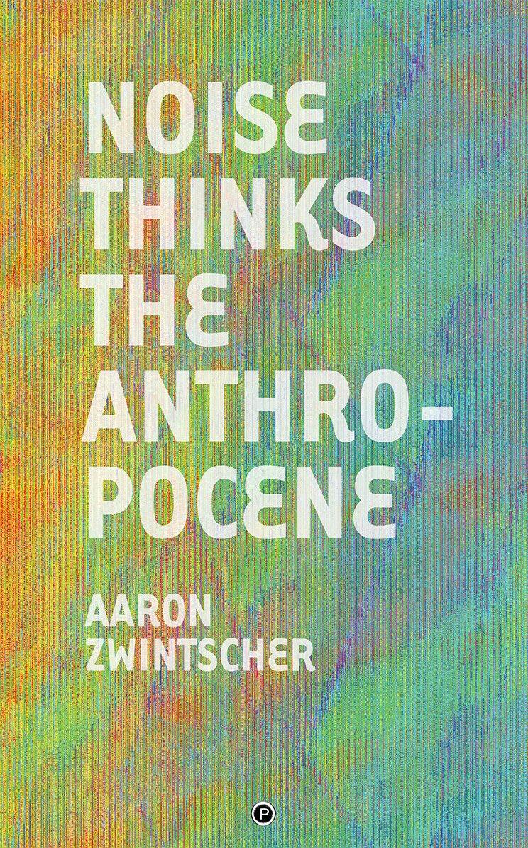 """<p class=""""""""><strong><a href=""""https://punctumbooks.com/titles/noise-thinks-the-anthropocene-an-experiment-in-noise-poetics/"""">Noise Thinks the Anthropocene: An Experiment in Noise Poetics</a></strong></p><p class="""""""">by&nbsp;<a href=""""https://punctumbooks.com/people/aaron-zwintscher/"""">Aaron Zwintscher</a></p>"""