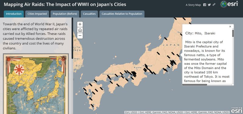 "<p>Storymap tab ""Introduction"": Text reads, ""Towards the end of World War II, Japan's cities were afflicted with repeated air raids carried out by Allied forces. These raids caused tremendous destruction across the country and cost the lives of many civilians."" Story map shows a historic map showing cities that were bombed next to an interactive version in which users can click to read about each city.</p>"
